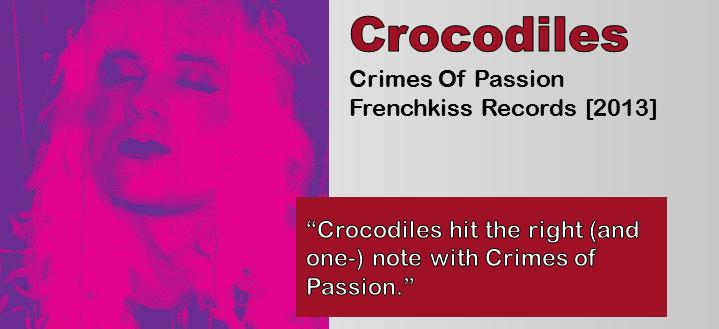 Crocodiles: Crimes Of Passion [Album Review]