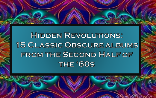 Hidden Revolutions: 15 Classic Obscure Albums from the Second Half of the '60s