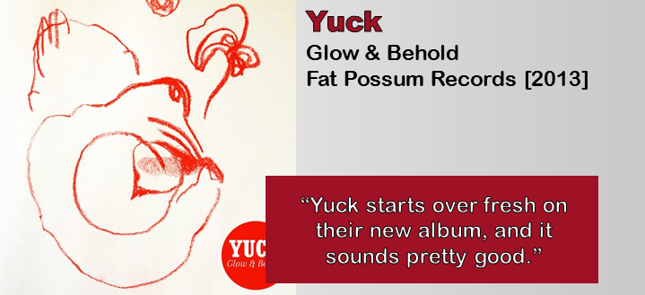 Yuck: Glow & Behold [Album Review]