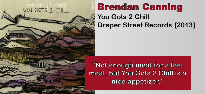 Brendan Canning: You Gots 2 Chill [Album Review]