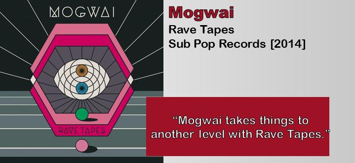 Mogwai: Rave Tapes [Album Review]