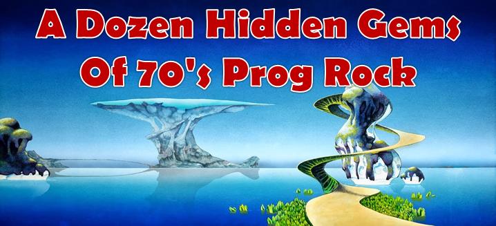 A Dozen Hidden Gems Of 70's Prog Rock