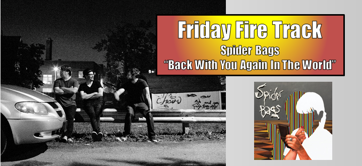 """The Friday Fire Track: Spider Bags – """"Back With You Again In The World"""""""
