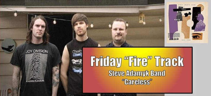 "The Friday Fire Track: Steve Adamyk Band – ""Careless"""