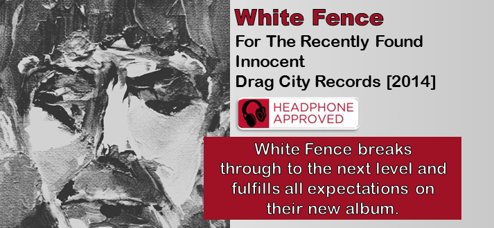 White Fence: For The Recently Found Innocent [Album Review]