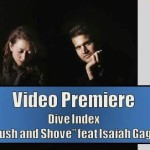 "Video Premiere: Dive Index - ""Push And Shove"" feat Isaiah Gage"