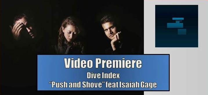 "Video Premiere: Dive Index – ""Push And Shove"" feat Isaiah Gage"