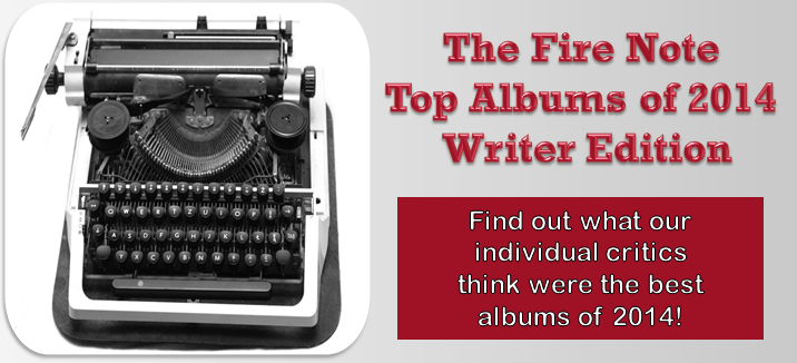 The Fire Note Top Albums of 2014: Writer Edition