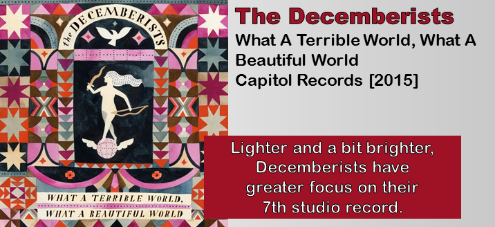 The Decemberists: What A Terrible World, What A Beautiful World [Album Review]