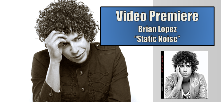 "Video Premiere: Brian Lopez – ""Static Noise"""