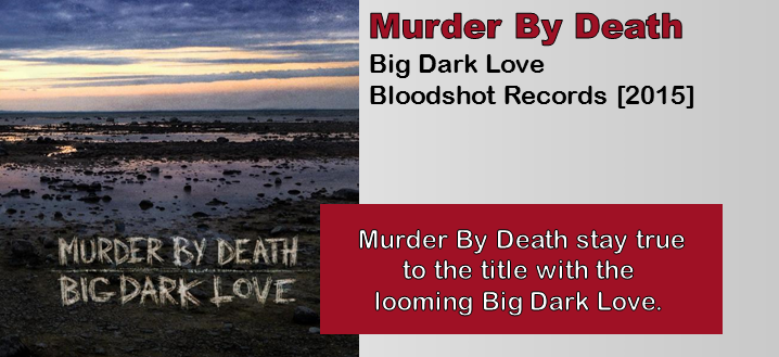 Murder By Death: Big Dark Love [Album Review]