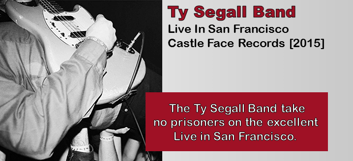 Ty Segall Band: Live In San Francisco [Album Review]