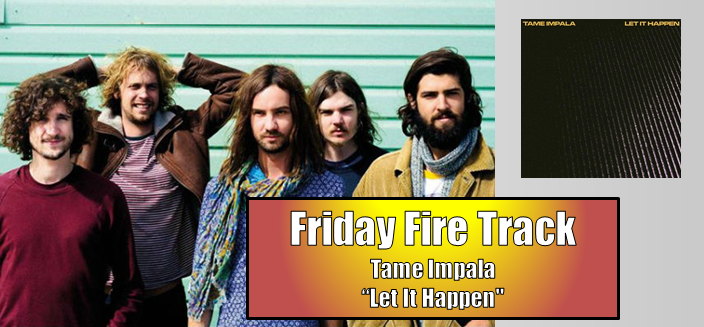 """The Friday Fire Track: Tame Impala – """"Let It Happen"""""""