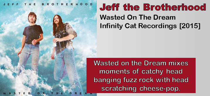 Jeff the Brotherhood: Wasted On The Dream [Album Review]
