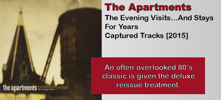 The Apartments: The Evening Visits…And Stays For Years [Album Review]