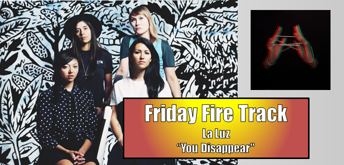 """The Friday Fire Track: La Luz – """"You Disappear"""""""