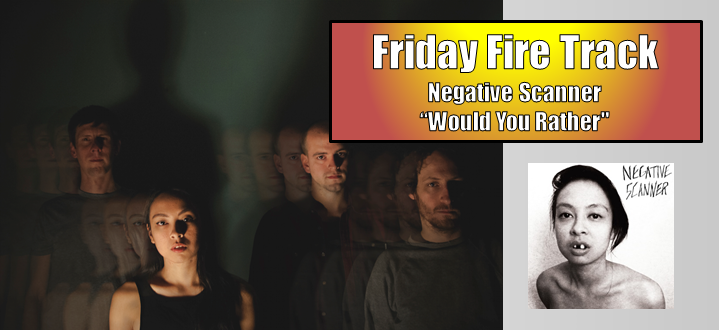 """The Friday Fire Track: Negative Scanner – """"Would You Rather"""""""