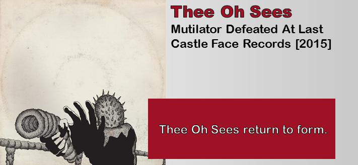 Thee Oh Sees: Mutilator Defeated At Last [Album Review]