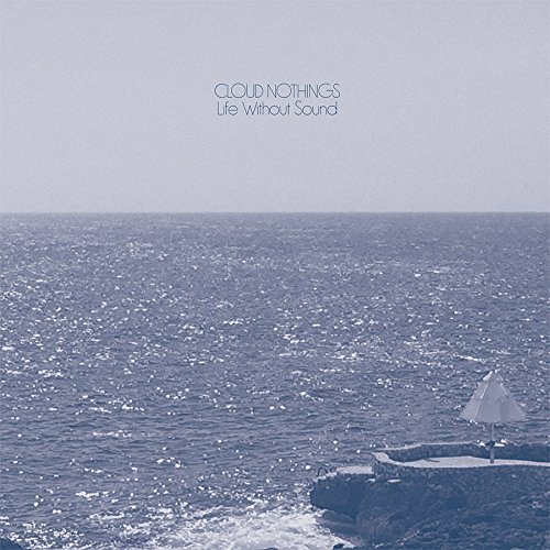 Cloud Nothings: Life Without Sound [Album Review]