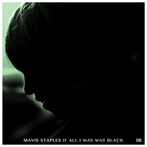 Mavis Staples: If All I Was Was Black [Album Review]