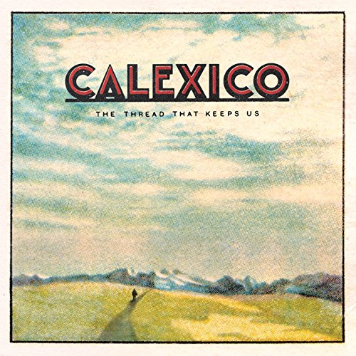 Calexico: The Thread That Keeps Us [Album Review]