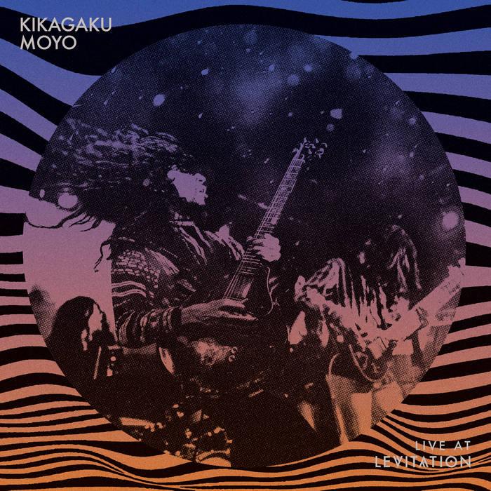 Kikagaku Moyo: Live At Levitation [Album Review]